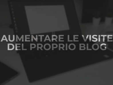 Aumentare le visite del proprio blog: Puntata #0 5